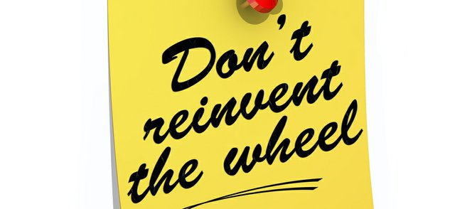 dont reinvent the wheel.jpg